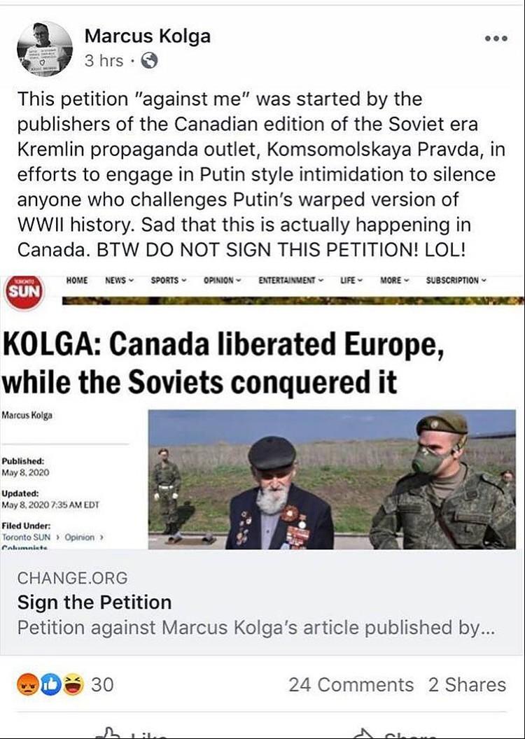 """""""Петиция была начата издателями канадской версии газеты кремлевской пропаганды «Комсомольская правда», в попытке в путинском стиле заткнуть рот тем, кто противостоит путинской извращенной версии Второй мировой. Грустно, что это происходит в Канаде!"""""""